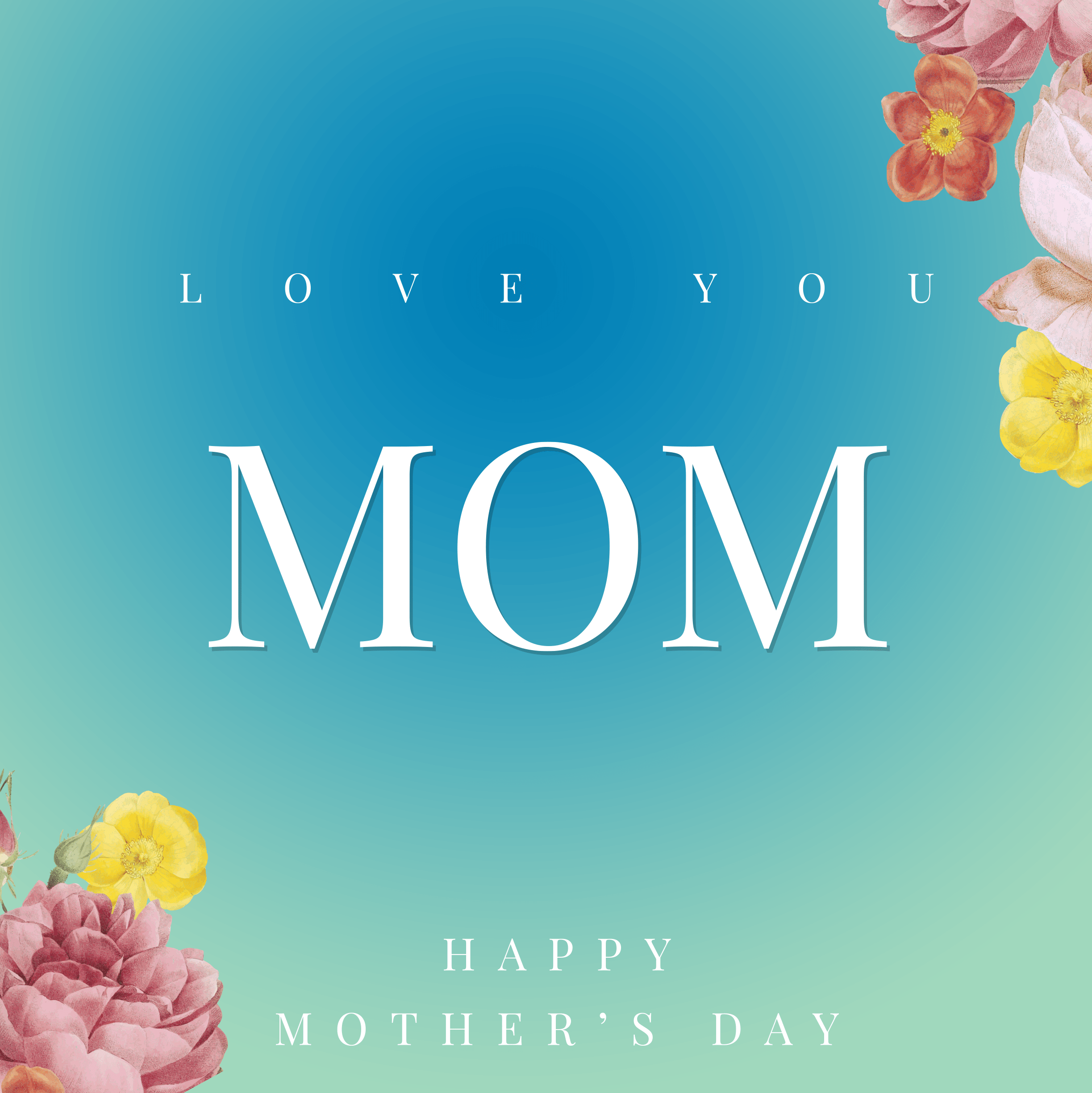 Love you mom happy mother's day 2446 x 2448