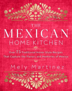 The Mexican Home Kitchen by Mely Martínez.