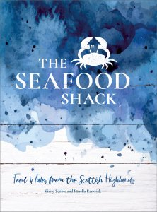 The Seafood Shack: Food & Tales from Ullapool by Kirsty Scobie