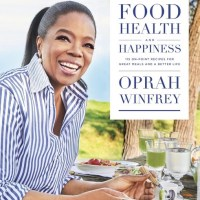 Cookbook Review: Oprah's Food, Health and Happiness