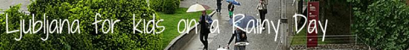 ljubljana for kids rainy day