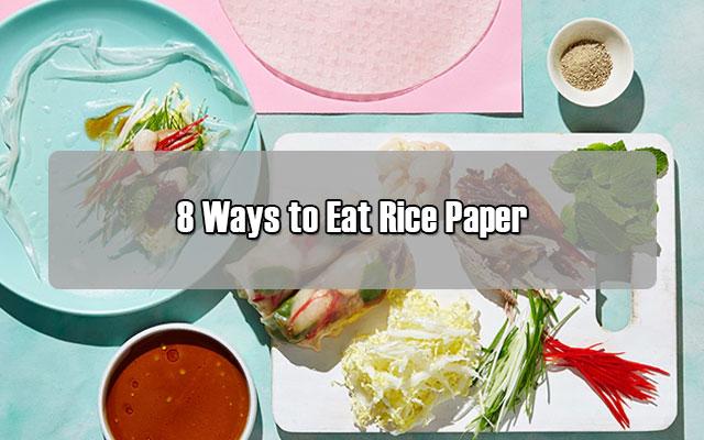 8 ways to eat rice paper cool kitchen
