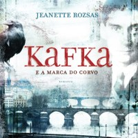 Kafka e a Marca do Corvo, de Jeanette Rozsas