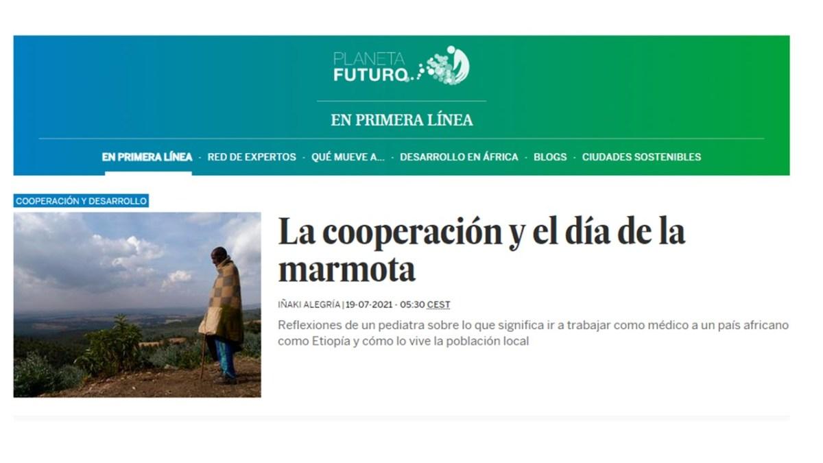El País: La cooperación y el día de la marmota actualidad africa alegria cooperacion dr alegria Entrevistas etiopia noticias el pais pensamientos