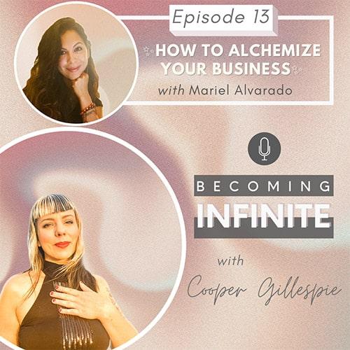 ✨013 – How to Alchemize Your Business – Mariel Alvarado✨ via @therealcoopergillespie
