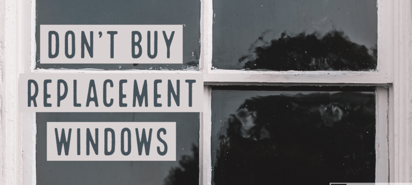 Don't Buy Replacement Windows
