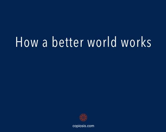 How a better world works