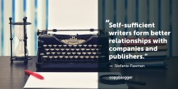Self-sufficient writers form better relationships with companies and publishers. – Stefanie Flaxman