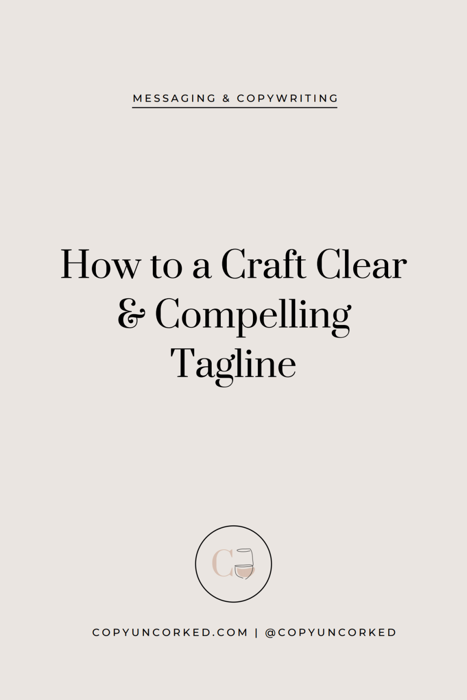How to Craft a Clear & Compelling Tagline - copyuncorked.com
