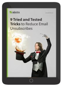9 Tried and Tested Tricks to Reduce Email Unsubscribes Adestra