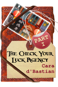The Check Your Luck Agency by Cara d'Bastian