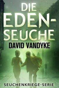 Die Eden-Seuche von David VanDyke