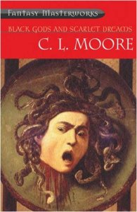 Black Gods and Scarlett Dreams by C.L. Moore