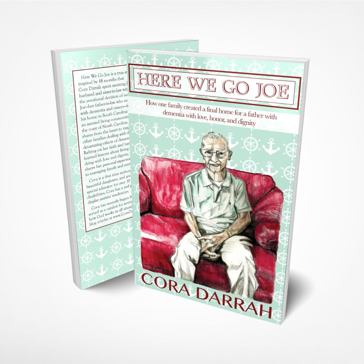 Here We Go Joe Book by Cora Darrah How a family created a final home for a father with dementia. Based in South Carolina and North Carolina