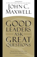 Good Leaders Ask Great Questions by John Maxwell