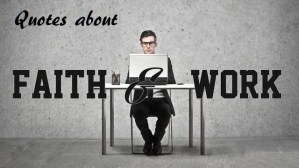 Quotes about Faith and Work