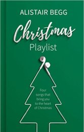 Christmas Playlist, Four Songs That Bring You to the Heart of Christmas – Alistair Begg