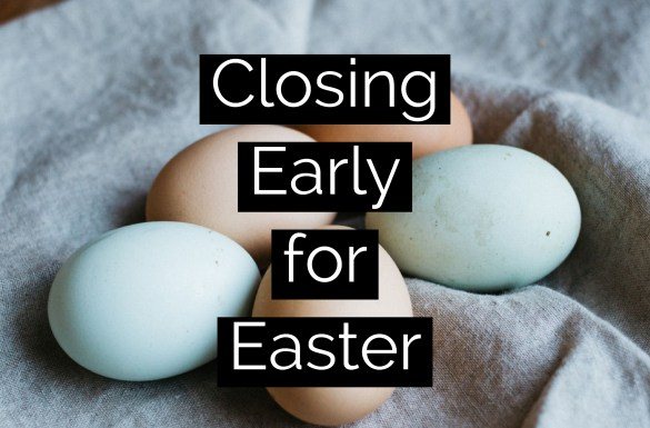 Closing Early for Easter