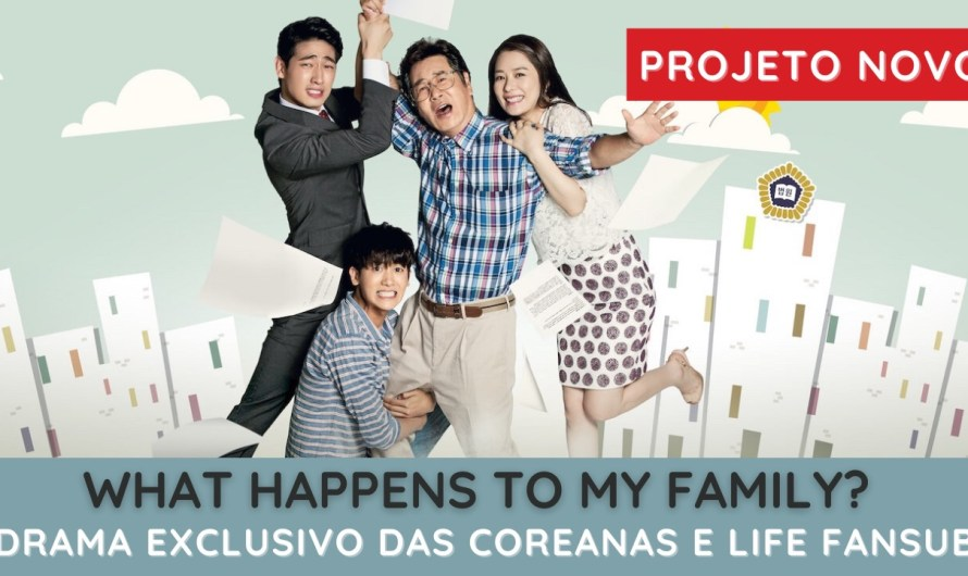 Drama exclusivo: What Happens to My Family!