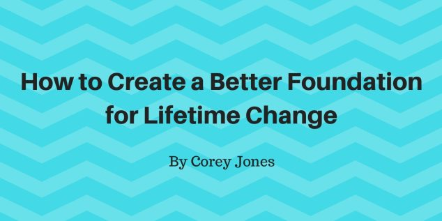 How-to-Create-a-Better-Foundation-for-Lifetime-Change-pdf