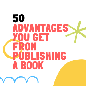 50 Advantages You Get From Publishing a Book  Publishing a Book