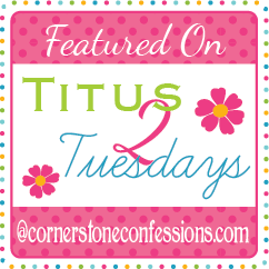 I was Featured on Titus 2 Tuesday!