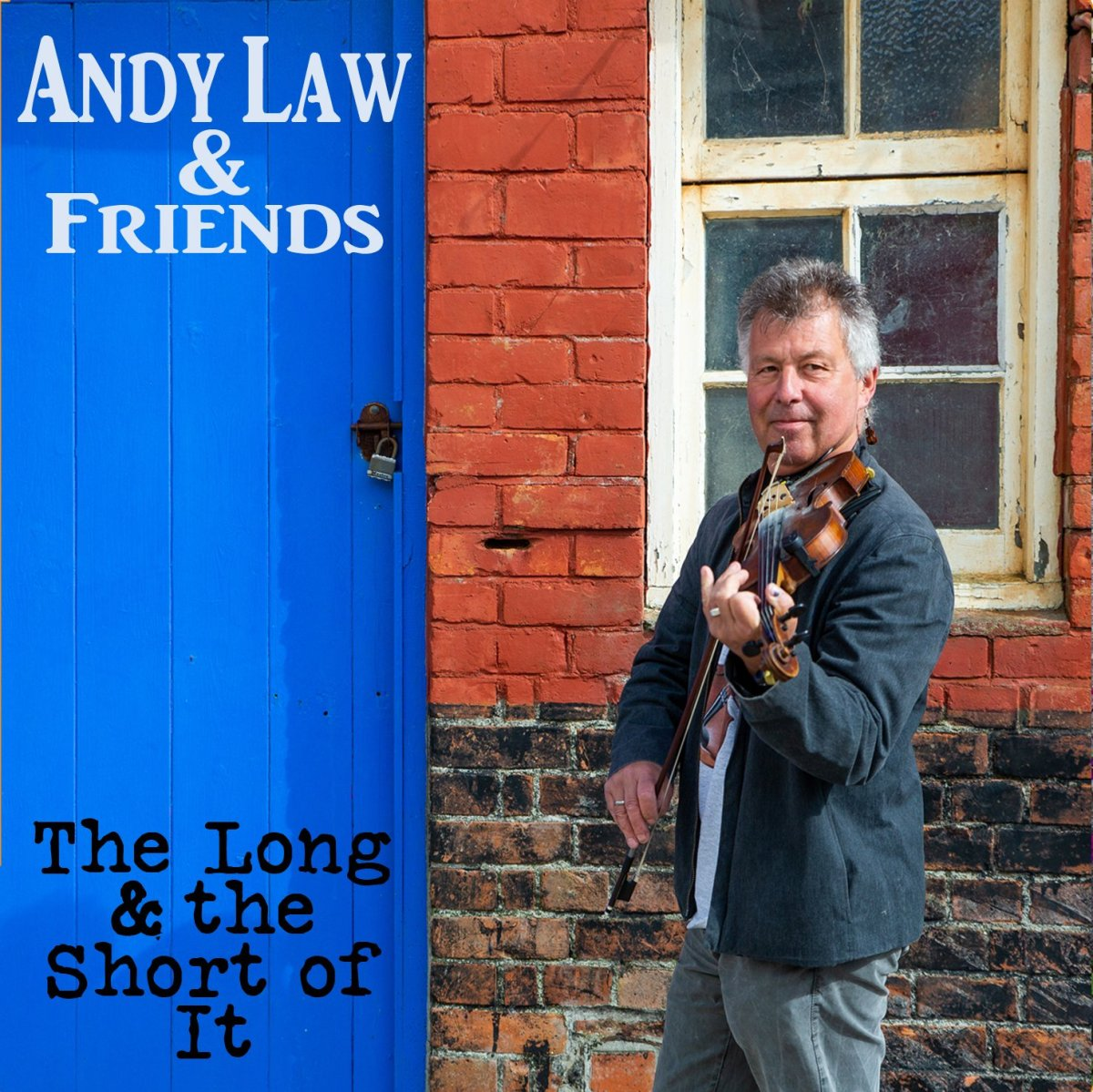 Album cover of Andy Law & Friends The Long and The Short of It showing Andy Law holding a fiddle in front of a red brick building with a blue door