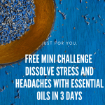 Free Mini Challenge – Dissolve Stress and Headaches with Essential Oils in 3 Days