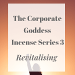 The Corporate Goddess Incense Series 3 Revitalising