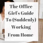 The Office Girl's Guide To (Suddenly) Working From Home