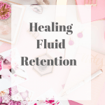 Healing Fluid Retention
