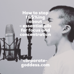 How to stop f&$%ing about – essential oils for focus and concentration