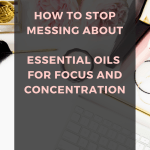 Finding it hard to work? Try these essential oils to improve and increase your focus and concentration