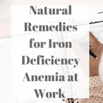 Natural Remedies for Iron Deficiency Anemia at Work
