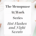 The Menopause At Work Series - Hot Flashes and Night Sweats