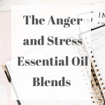 The Anger and Stress Essential Oil Blends