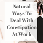 Natural Ways To Deal With Constipation At Work