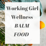 Working Girl Wellness – Balm Food