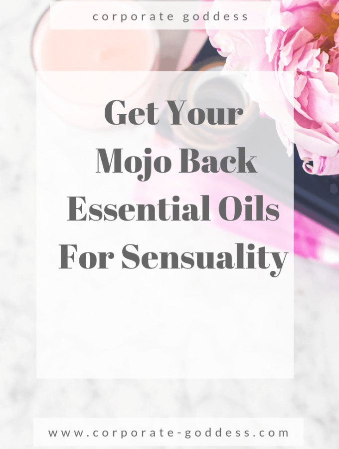 Get Your Mojo Back - Essential Oils for Sensuality