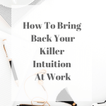 How To Bring Back Your Killer Intuition At Work