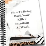 How To Bring Back Your Killer Intuition At Work - overcoming creative blocks and developing intuition