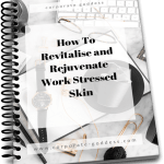 How To Revitalise and Rejuvenate Work Stressed skin - simple, inexpensive remedies, repair and treatment for work stressed skin