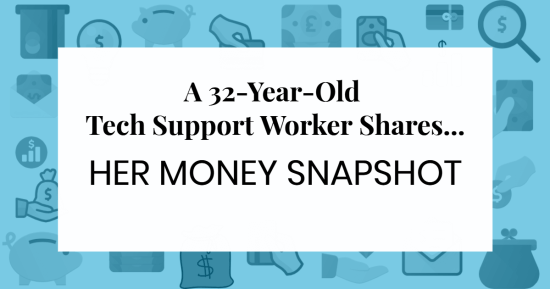 graphic of various money-related icons with text on top reading A 32-Year-Old Tech Support Worker Shares... Her Money Snapshot