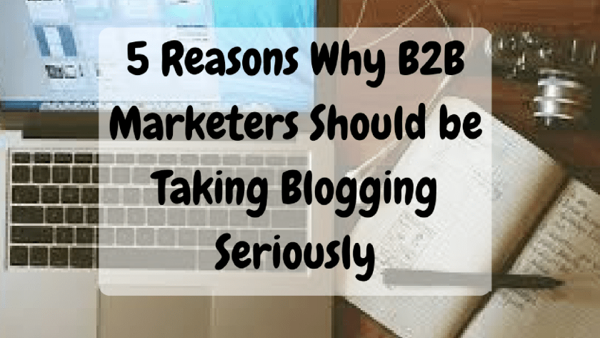 5 Reasons B2B Marketers should Blog