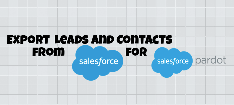 How to Export your Salesforce Leads & Contacts to Import into Pardot