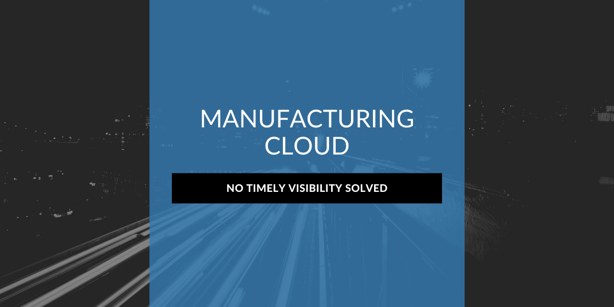 Manufacturing Cloud: No Timely Visibility Solved