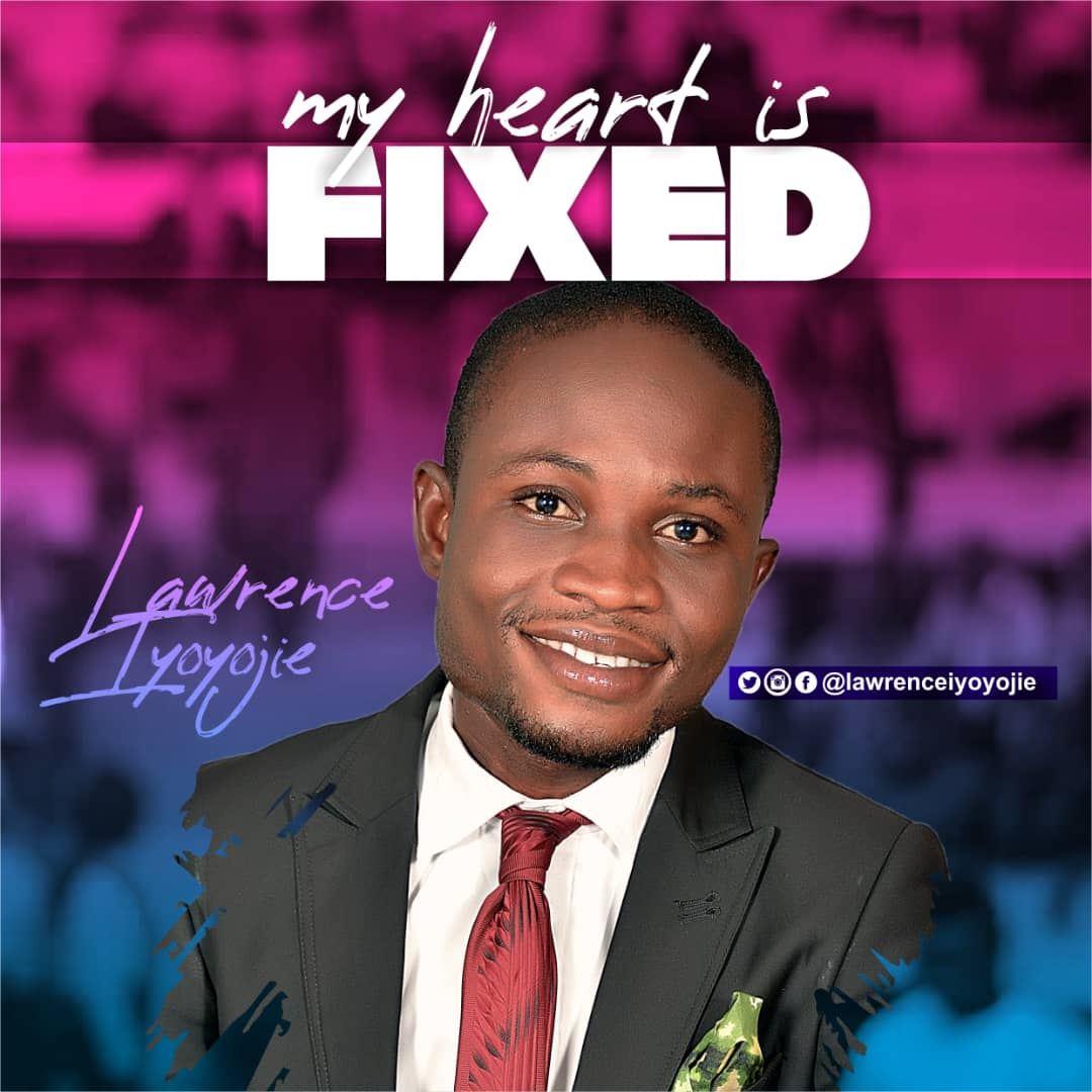 Lawrence Iyoyojie-My Heart Is Fixed-mp3-Download