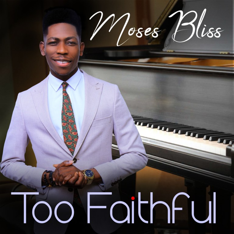 Moses Bliss – Too Faithful Free Mp3 Download