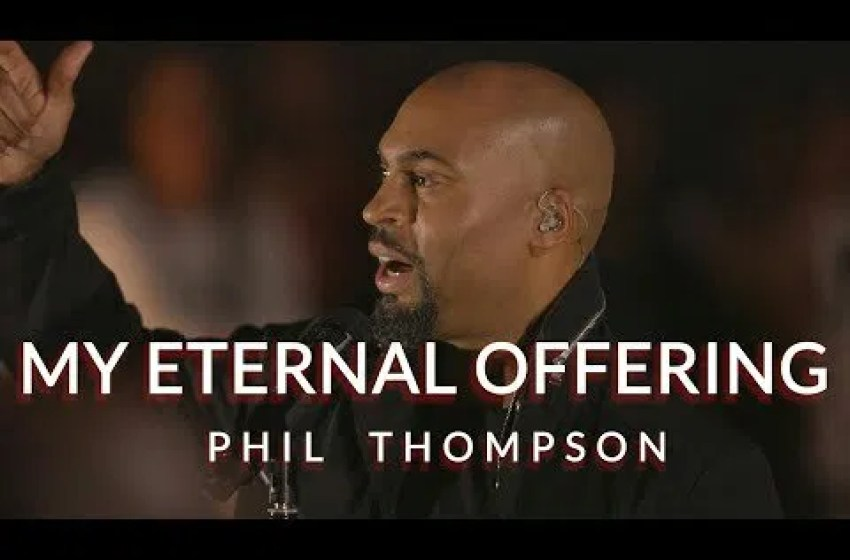 Phil Thompson – My Eternal Offering |Mp3 Download|