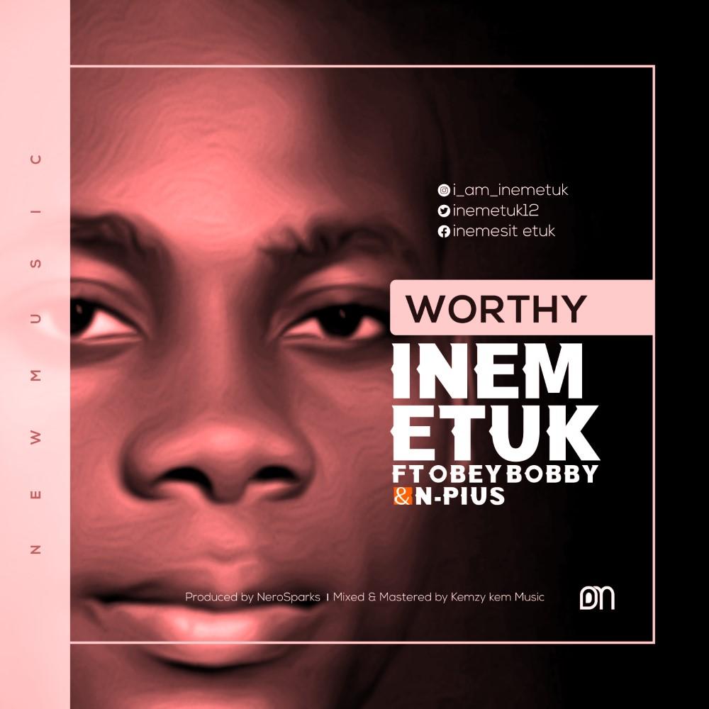 Inem Etuk – Worthy Ft. Obey Bobby & N-Pius |Mp3 Download| @benniekpenyong @Premium9ja